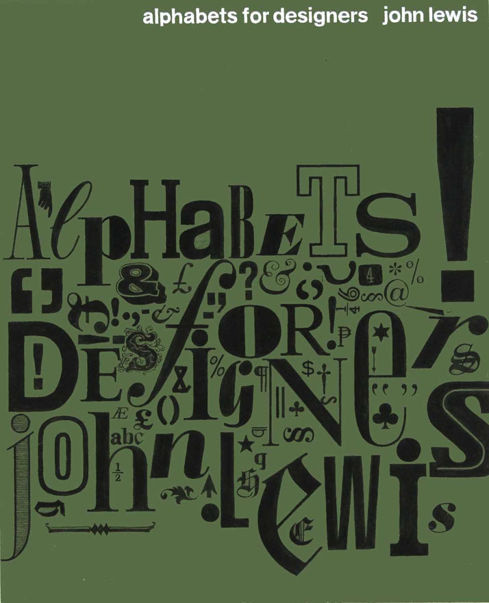 Alphabets  for Designers // John Lewis (1912-1996) was a typographer, graphic  designer, and writer. This cover design for one of his books was a  col