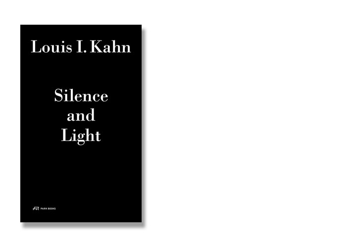 The cover of the book ''Louis I. Kahn- Silence and Light'', © Park Books.