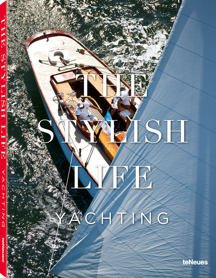 Cover of the book The Stylish Life - Yachting, published by teNeues. Photo © Onne van der Wal/CORBIS.