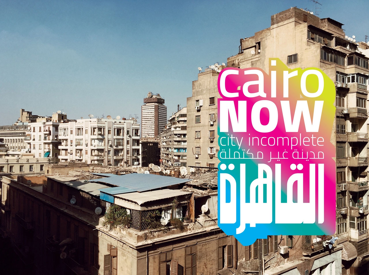 "The poster of ""Iconic City: Cairo Now! A City Incomplete"", an exhibition curated by Cairo-based architect, independent researcher and writer Mohamed Elshahed."