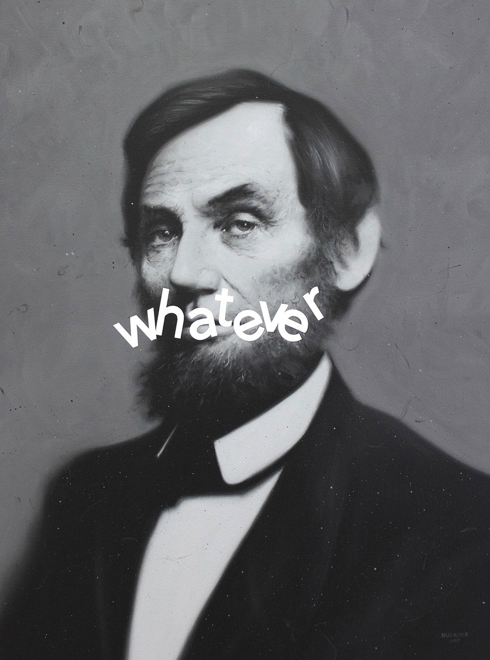 Shawn Huckins, Abraham Lincoln: Whatever, acrylic on canvas, 24 x 18 in (61 x 46 cm), 2015. Private collection.