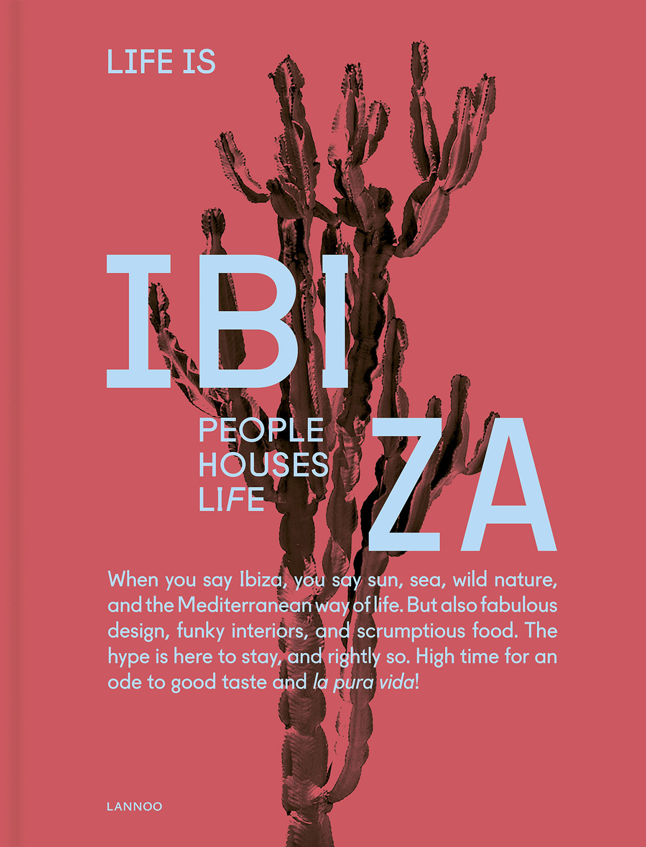Life Is Ibiza : People Houses Life, Book Cover © Lannoo Publishers.